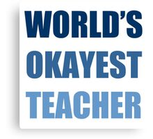 World's Okayest Teacher Canvas Print