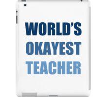 World's Okayest Teacher iPad Case/Skin