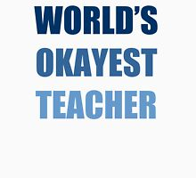 World's Okayest Teacher Unisex T-Shirt