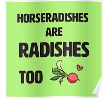 Horseradishes are radishes too Poster