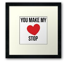'You Make My Heart Stop' Framed Print