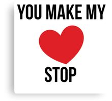 'You Make My Heart Stop' Canvas Print