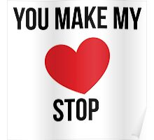 'You Make My Heart Stop' Poster