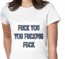 fuck you you fucking fuck Womens Fitted T-Shirt