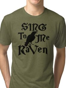 Sing to me Raven Tri-blend T-Shirt