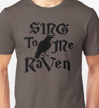 Sing to me Raven Unisex T-Shirt