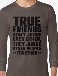 True Friends Don't Judge Each Other T-Shirt