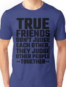 True Friends Don't Judge Each Other Unisex T-Shirt