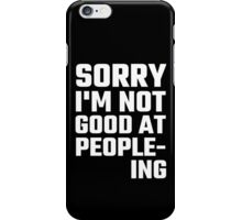 Sorry I'm Not Good At People-ing iPhone Case/Skin