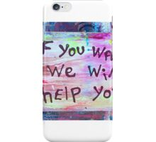 if you want we will help you iPhone Case/Skin