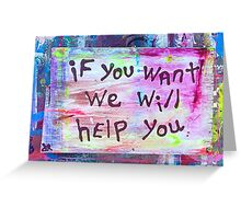 if you want we will help you Greeting Card