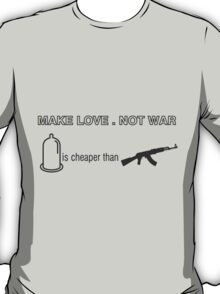 Make Love. Not War! a hilarious twist to the saying T-Shirt