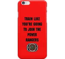 Train As If You're Joining The Power Rangers iPhone Case/Skin