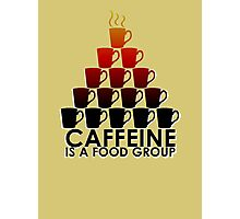 Caffeine is a Food Group! Photographic Print