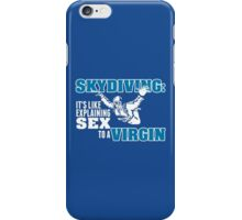 Skydiving: Its Like Explaining Sex To A Virgin  iPhone Case/Skin