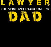 some people call me a lawyer but the most important call me dad by teeshoppy