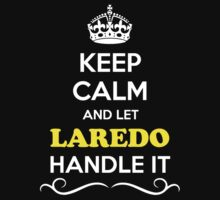 Keep Calm and Let LAREDO Handle it by gregwelch
