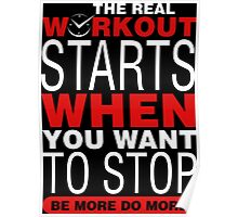 The Real Workout Starts When You Want To Stop Be More Do More Poster