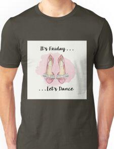 It's Friday ... Last Dance Unisex T-Shirt