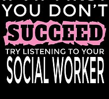 IF AT FIRST YOU DON'T SUCCEED TRY LISTENING TO YOUR SOCIAL WORKER by birthdaytees