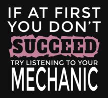 IF AT FIRST YOU DON'T SUCCEED TRY LISTENING TO YOUR MECHANIC T-Shirt