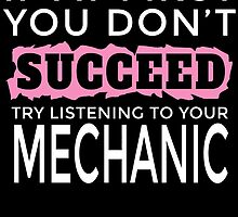 IF AT FIRST YOU DON'T SUCCEED TRY LISTENING TO YOUR MECHANIC by birthdaytees