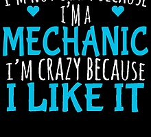 I'M NOT CRAZY BECAUSE I'M A MECHANIC I'M CRAZY BECAUSE I LIKE IT by birthdaytees