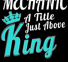 MECHANIC A TITLE JUST ABOVE KING by birthdaytees