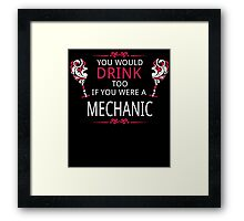 YOU WOULD DRINK TOO IF YOU WERE A MECHANIC Framed Print