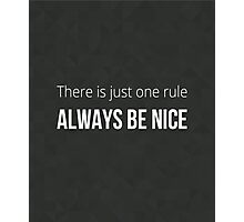 There is just one rule, always be nice Photographic Print