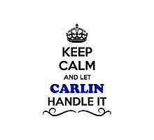 Keep Calm and Let CARLIN Handle it Photographic Print