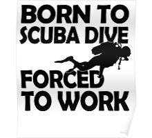 BORN TO SCUBA DIVE FORCED TO WORK Poster
