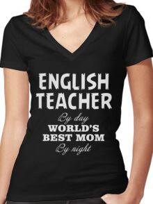 ENGLISH TEACHER BY DAY WORLD'S BEST MOM BY NIGHT Women's Fitted V-Neck T-Shirt