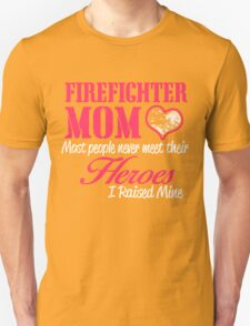 FIREFIGHTER MOM MOST PEOPLE NEVER  MEET THEIR HEROES I RAISED MINE Unisex T-Shirt
