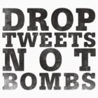 Drop Tweets Not Bombs by TweetTees
