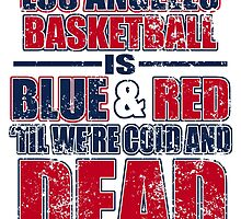 LOS ANGELES BASKETBALL IS BLUE & RED TIL WE'RE COLD AND DEAD by fandesigns