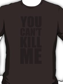 'You Can't Kill Me' - Sgt Woods Quote T-Shirt