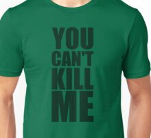 'You Can't Kill Me' - Sgt Woods Quote Unisex T-Shirt