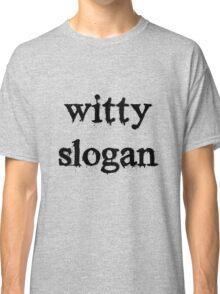 Slogan Tee Classic T-Shirt