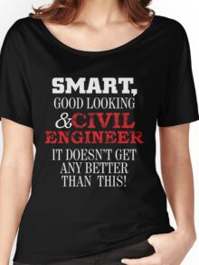 SMART GOOD LOOKING & CIVIL ENGINEER IT DOESN'T GET ANY BETTER THAN THIS Women's Relaxed Fit T-Shirt