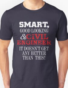 SMART GOOD LOOKING & CIVIL ENGINEER IT DOESN'T GET ANY BETTER THAN THIS T-Shirt