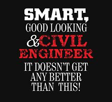SMART GOOD LOOKING & CIVIL ENGINEER IT DOESN'T GET ANY BETTER THAN THIS Unisex T-Shirt