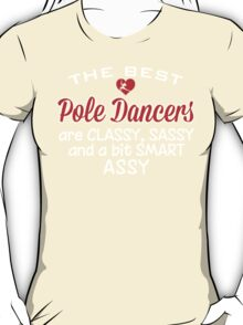 The Best Pole Dancers Are Classy, Sassy And A Bit Smart Assy T-Shirt