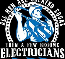 All Men Are Created Equal Then A Few Become Electricians by cutetees