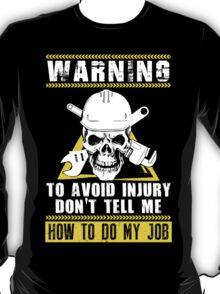 Warning To Avoid Injury Don't Tell Me  To Do My Job T-Shirt