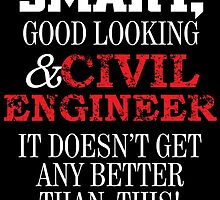 Smart, Good Looking & Civil Engineer It Doesn't Any Better Than This by cutetees
