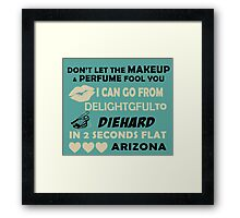 Don't Let The Makeup & Perfume Fool You I Can Go From Delightgful To Die Hard In 2 Seconds Flat Arizona Framed Print