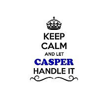 Keep Calm and Let CASPER Handle it Photographic Print