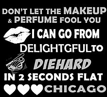 Don't Let The Makeup & Perfume Fool You I Can Go From Delightgful To Die Hard In 2 Seconds Flat Chicago by inkedcreatively