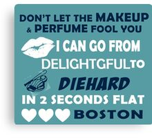 Don't Let The Makeup & Perfume Fool You I Can Go From Delightgful To Die Hard In 2 Seconds Flat Boston Canvas Print
